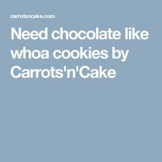 Need chocolate like whoa cookies by Carrots'n'Cake