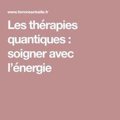 Les thérapies quantiques : soigner avec l'énergie Shiatsu, Reiki, Physique, Alternative Medicine, The Body, Projects, Physics, Body Types