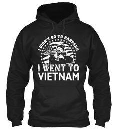 I Didn't Go To Harvard, Went To Vietnam Black Sweatshirt Front