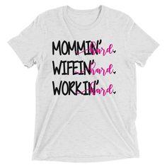 Mommin' Hard Wifein' Hard Workin' Hard Short Sleeve Tri-Blend T-shirt