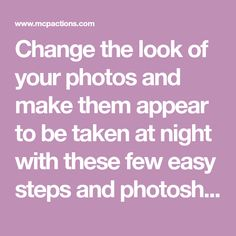 Change the look of your photos and make them appear to be taken at night with these few easy steps and photoshop actions.