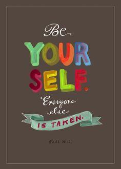 """Be yourself. (everyone else is taken)."" -Oscar Wilde"
