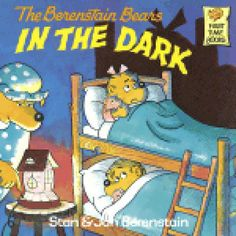 The Berenstain Bears in the Dark-loved these books when I was a little girl