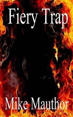 Fiery Trap Book Cover. The novel is available at Amazon.com and smashwords.com. Read the excerpt at novelpro.weebly.com but please read book one first.