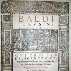 Baldo degli Ubaldi, uno dei più grandi giuristi della storia:  Commentari al Digesto, Lione, 1547  [www.libriantichionline.com]
