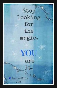 You are the Magician of Your Life. Go get it & make it happen!