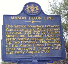 The Mason-Dixon Line Is A Funny Thing ~ When It Was Surveyed In 1763, it was used to settle disputes between the British Colonies ~ For us, it's the difference between college and pro ball; the difference between sweet tea and tea; and the difference between those who will wear white after Labor Day and those who won't. Simply, it's something Northerners don't much think about and Southerners don't much cross.....