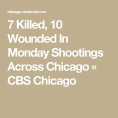 7 Killed, 10 Wounded In Monday Shootings Across Chicago « CBS Chicago