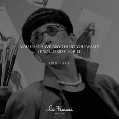 """""""You can have anything you want in life if you dress for it."""" ― Edith Head"""