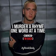 Eminem • I murder a rhyme one word at a time.
