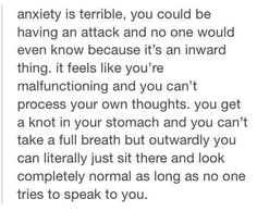 This true for me about 50% of the time the other 50% I'm outwardly sobbing and breathing erratically