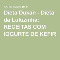 Dieta Dukan - Dieta da Luluzinha: RECEITAS COM IOGURTE DE KEFIR