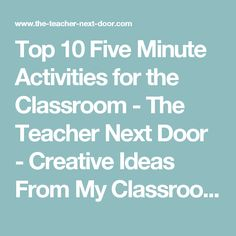 Top 10 Five Minute Activities for the Classroom - The Teacher Next Door - Creative Ideas From My Classroom To Yours