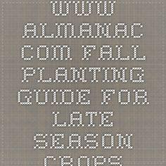 www.almanac.com Fall Planting Guide for Late season Crops