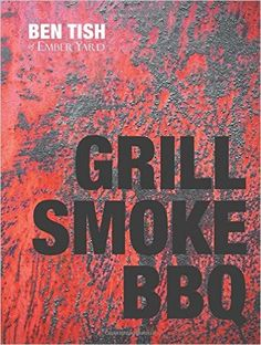 Taming the flame from Grill Smoke BBQ by Ben Tish   Cooked