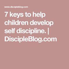 7 keys to help children develop self discipline. | DiscipleBlog.com