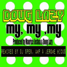Out Now!!!! Classic Doug Lazy!!! http://www.traxsource.com/title/242780/my-my-my