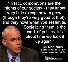 ~ Bill McKibben.   That's right, that's why we have to force them to pay when they pollute.   All they care about is to make money, at any cost to society