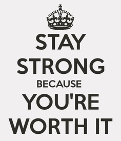 Stay strong because you're worth it: YEAH!