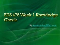 University of Phoenix Course Bus 475 Week 1 Knowledge Check Answers IF You Want To Purchase A+ Work Then Click The Link Below , Instant Download http://goo.gl/1x1kmT