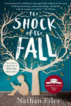 The Shock of the Fall: A Novel.  Winner of the Costa Award in UK.  Another one of the best books I've read this year.