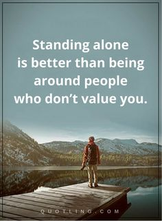 single quotes standing alone is better than being around people who don't value you.