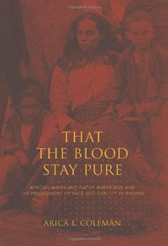 That the Blood Stay Pure: African Americans, Native Americans, and the Predicament of Race and Identity in Virginia (Blacks in the Diaspora) by Arica L. Coleman http://www.amazon.com/dp/0253010438/ref=cm_sw_r_pi_dp_3da1ub07PD1RW