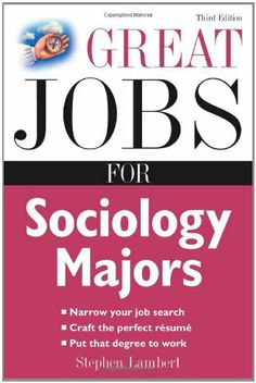 Great Jobs for Sociology Majors (Great Jobs for ... Majors) by Stephen Lambert. $9.67. Publication: September 18, 2008. Publisher: McGraw-Hill; 3 edition (September 18, 2008). Edition - 3