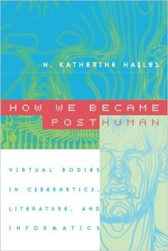 Amazon.com: How We Became Posthuman: Virtual Bodies in Cybernetics, Literature, and Informatics (9780226321462): N. Katherine Hayles: Books