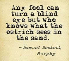 from 'Murphy' ~ first published in by Samuel Beckett - Literature Quotes, Writer Quotes, Book Quotes, Me Quotes, Beckett Quotes, Humour And Wisdom, The Stoics, Philosophical Quotes, Higher Order Thinking