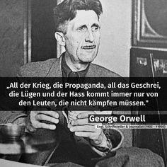 All der Krieg, die Propaganda, all das Geschrei, die Lügen und der Hass kommt immer nur von den Leuten, die nicht kämpfen müssen.- George Orwell#zitat #zitate #spruch #sprüche #worte #wahreworte #schöneworte #gedichte