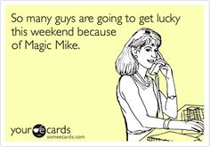 Bahahaha.........so true!!! Probably after many beers so with our beer goggles on the guys actually resemble Channing and Mathew!! Lmao!