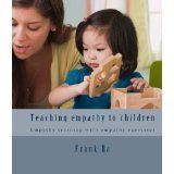 Empathy and Parenting: teaching empathy with children - Empathy training with empathy exercises (Kindle Edition)  http://www.a-babies.info