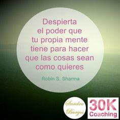 Despierta el poder que tiene tu propia mente de hacer que las cosas sean como quieres. Robin S. Sharma.