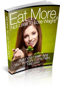 Eat More, Not Less to Lose Weight! – Build Your Health and Your Body by Eating Right, Not Less! Inside this eBook, you will discover the to. How To Get Better, How To Eat Less, Loose Weight, How To Lose Weight Fast, Losing Weight, Reduce Weight, Lose Fat, Weight Gain, Food Combining