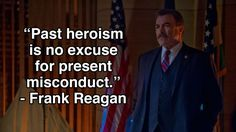 """Past heroism is no excuse for present misconduct."" - Frank Reagan"
