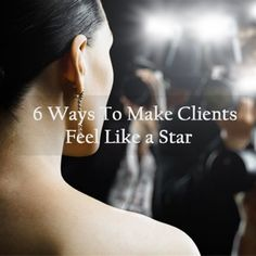 6 Ways to Make Clients Feel Like a Star #HairBizTips