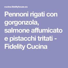 Pennoni rigati con gorgonzola, salmone affumicato e pistacchi tritati - Fidelity Cucina