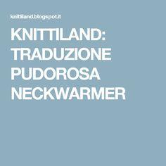 KNITTILAND: TRADUZIONE PUDOROSA NECKWARMER