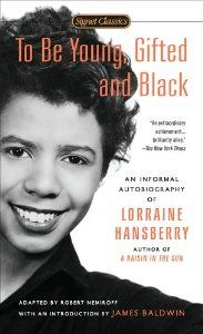 To Be Young, Gifted and Black (Signet Classics): Lorraine Hansberry