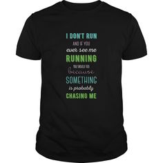 Running   I dont run and if you ever see me running you should too because something is probably c