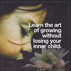 Deep Life Quotes: Learn the art of growing without losing your inner child.