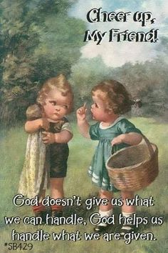 Image may contain: one or more people, text that says 'Cheer up, My Friend! God doesn't give us what we can handle, God helps us handle whąt we are given. Bible Verses Quotes, Bible Scriptures, Faith Quotes, Biblical Quotes, Jesus Quotes, Cheer Up, Good Thoughts, Good Morning Quotes, Spiritual Quotes