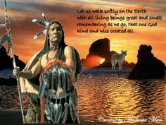 """Native American Comments & Graphics -  """"Let us walk sofly on the Earth with .. """""""
