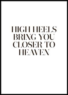Stylish typography print with the quote, High heels bring you closer to heaven. - Stylish typography print with the quote, High heels bring you closer to heaven. A nice poster perfe - Typography Quotes, Typography Prints, Typography Poster, Quotes To Live By, Me Quotes, Motivational Quotes, Inspirational Quotes, Style Quotes, Photo Quotes