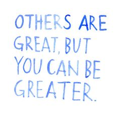 You can be greater!