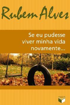 """""""Se eu pudesse viver minha vida novamente..."""", de Rubem Alves."""