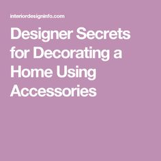 Designer Secrets for Decorating a Home Using Accessories