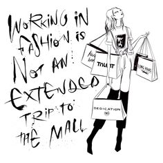 """Working in fashion is not an extended trip to the mall."" #GIRLBOSS"