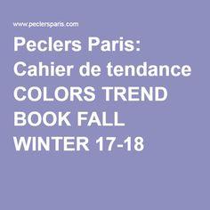 Peclers Paris: Cahier de tendance COLORS TREND BOOK FALL WINTER 17-18